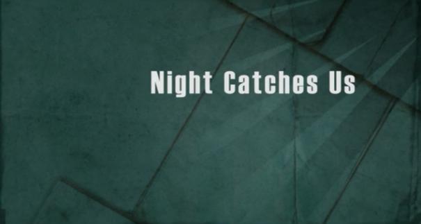 night_catches_us1